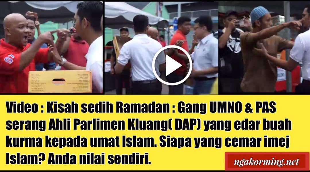 Kisah sedih Ramadan : Gang UMNO & PAS serang Ahli Parlimen Kluang( DAP) yang edar buah kurma kepada umat Islam. Siapa yang cemar imej Islam? Anda nilai sendiri.