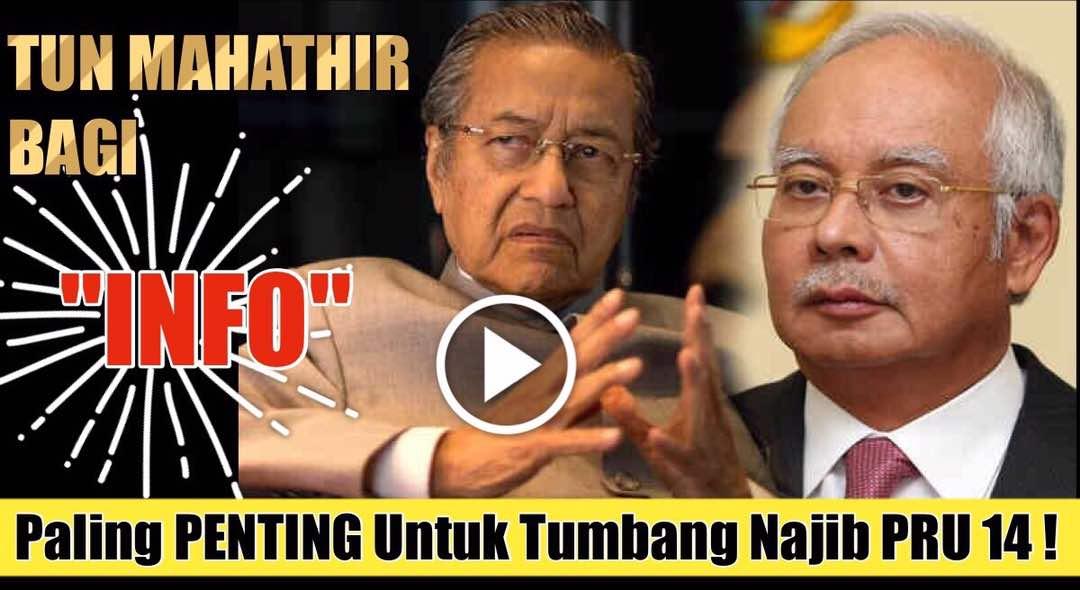 """TUN DR MAHATHIR BAGI """"INFO"""" Paling PENTING Untuk Tumbang Najib PRU 14."""