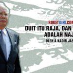 Duit itu raja, dan raja duit adalah Najib.