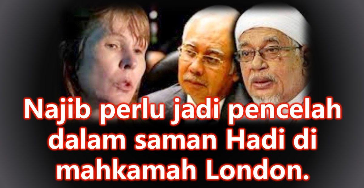Najib perlu jadi pencelah dalam saman Hadi di mahkamah London.