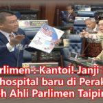 Video Parlimen : Kantoi! Janji KOSONG BN bina hospital baru di Perak dibidas oleh Ahli Parlimen Taiping! Saksi & Sebarkan!