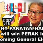 WHY PAKATAN HARAPAN will win PERAK in the coming General Election