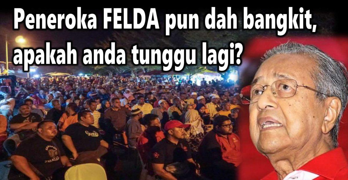 Tun Dr Mahathir Mohamad: Peneroka FELDA pun dah bangkit, apakah anda tunggu lagi?