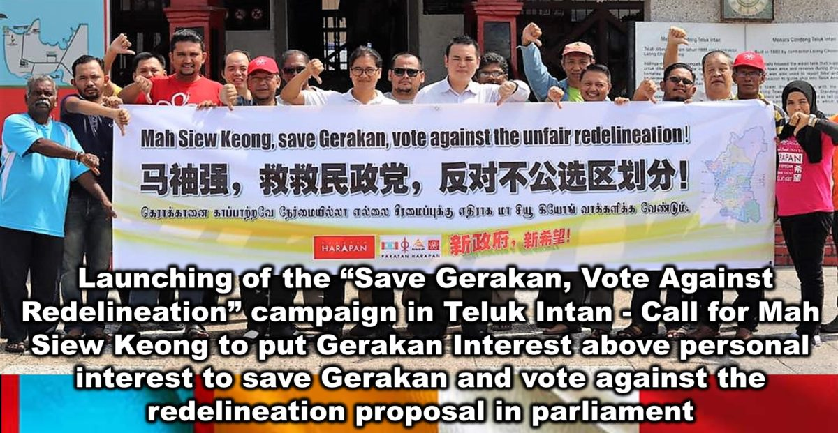 "Launching of the ""Save Gerakan, Vote Against Redelineation"" campaign in Teluk Intan – Call for Mah Siew Keong to put Gerakan Interest above personal interest to save Gerakan and vote against the redelineation proposal in parliament"