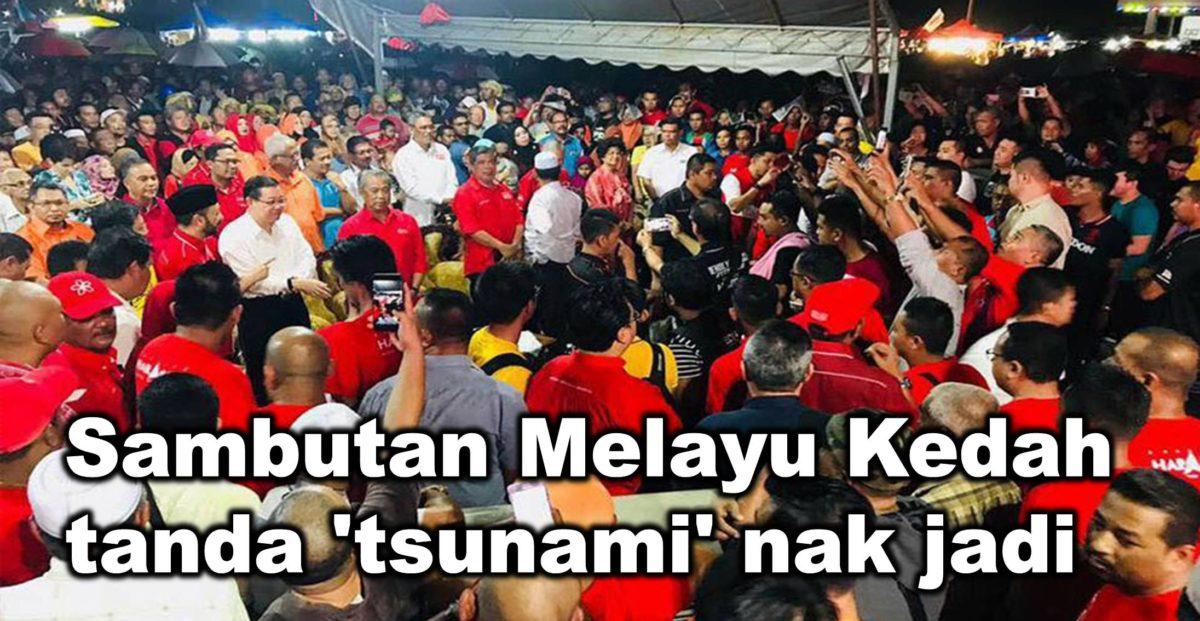 Sambutan Melayu Kedah tanda 'tsunami' nak jadi