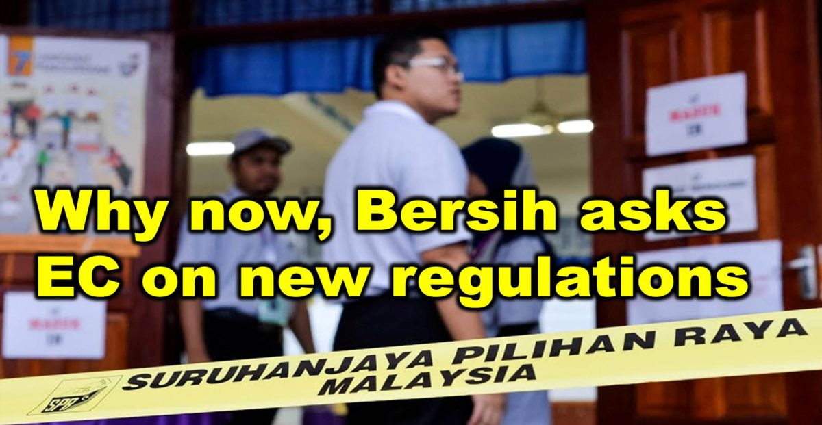 Why now, Bersih asks EC on new regulations
