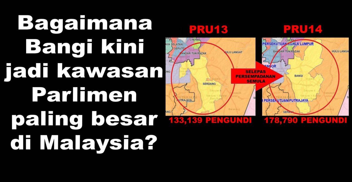 Bagaimana Bangi kini jadi kawasan Parlimen paling besar di Malaysia?