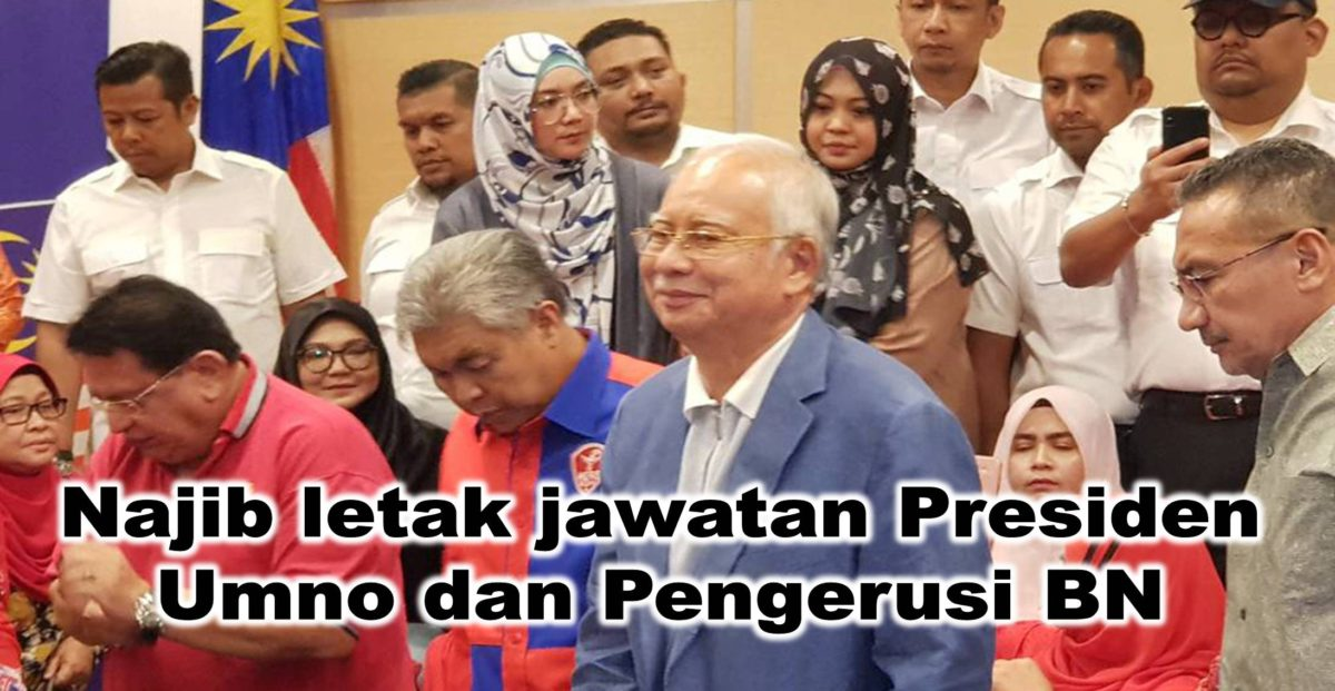 Najib letak jawatan Presiden Umno dan Pengerusi BN