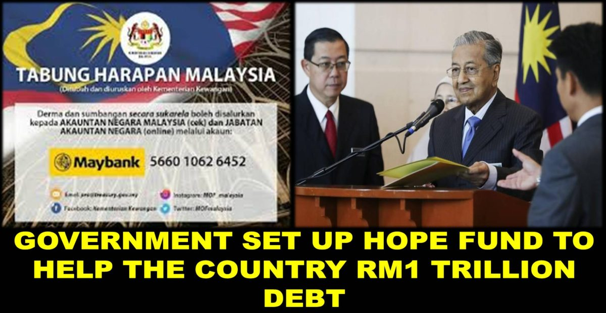 GOVERNMENT SET UP HOPE FUND TO HELP THE COUNTRY RM1 TRILLION DEBT