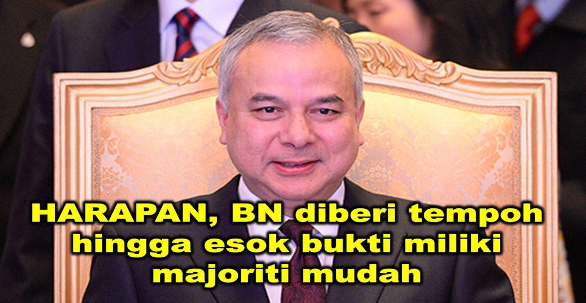 HARAPAN, BN diberi tempoh hingga esok bukti miliki majoriti mudah