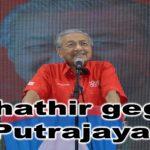 Mahathir gegar Putrajaya