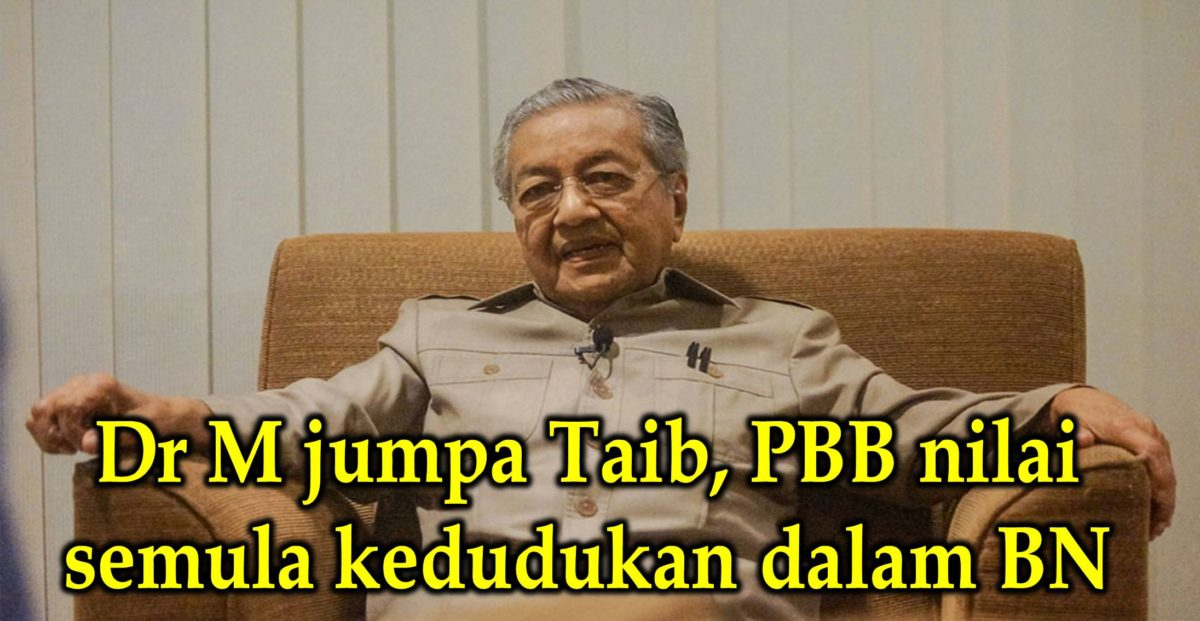 Dr M jumpa Taib, PBB nilai semula kedudukan dalam BN