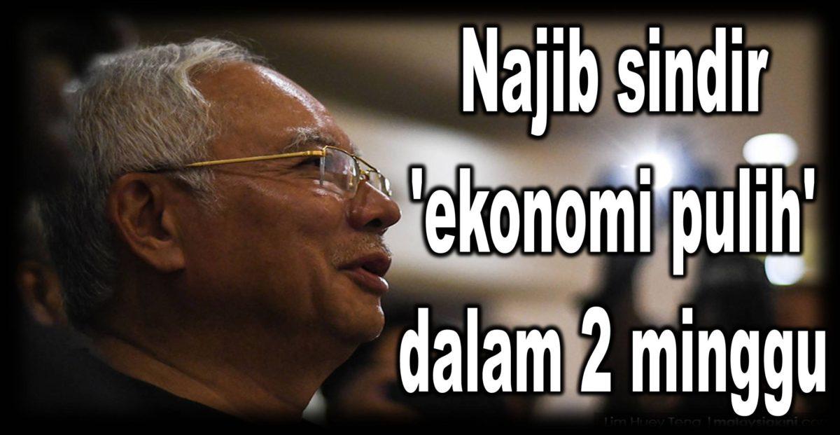 Najib sindir 'ekonomi pulih' dalam 2 minggu