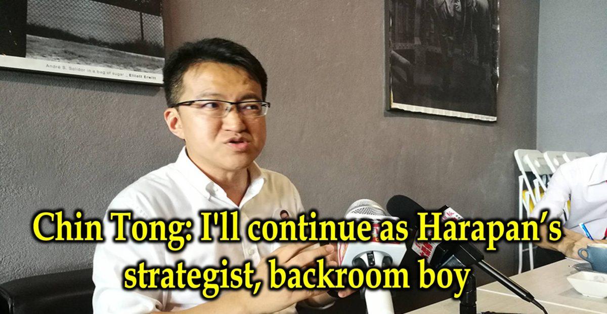 Chin Tong: I'll continue as Harapan's strategist, backroom boy