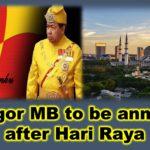 Selangor MB to be announced after Hari Raya