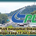 Terkini :  PLUS melanjutkan Diskaun tol 50%  sehingga 4 pagi 15 Jun (Jumaat)