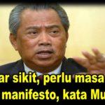 Sabar sikit, perlu masa nak laksana manifesto, kata Muhyiddin