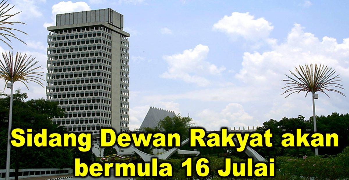 Sidang Dewan Rakyat akan bermula 16 Julai