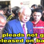 Najib pleads not guilty, released on bail
