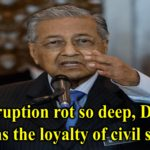 Corruption rot so deep, Dr M questions the loyalty of civil servants