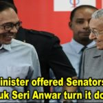 Prime Minister offered Senatorship but Datuk Seri Anwar turn it down