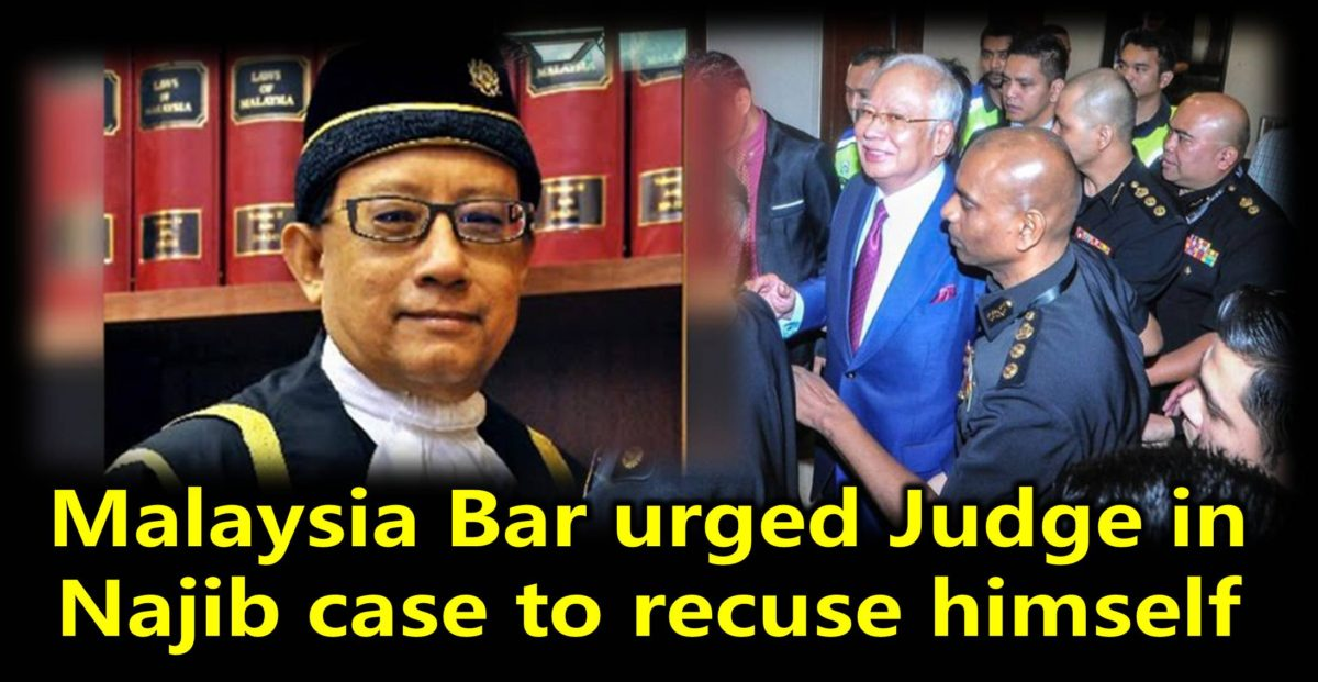 Malaysia Bar urged Judge in Najib case to recuse himself