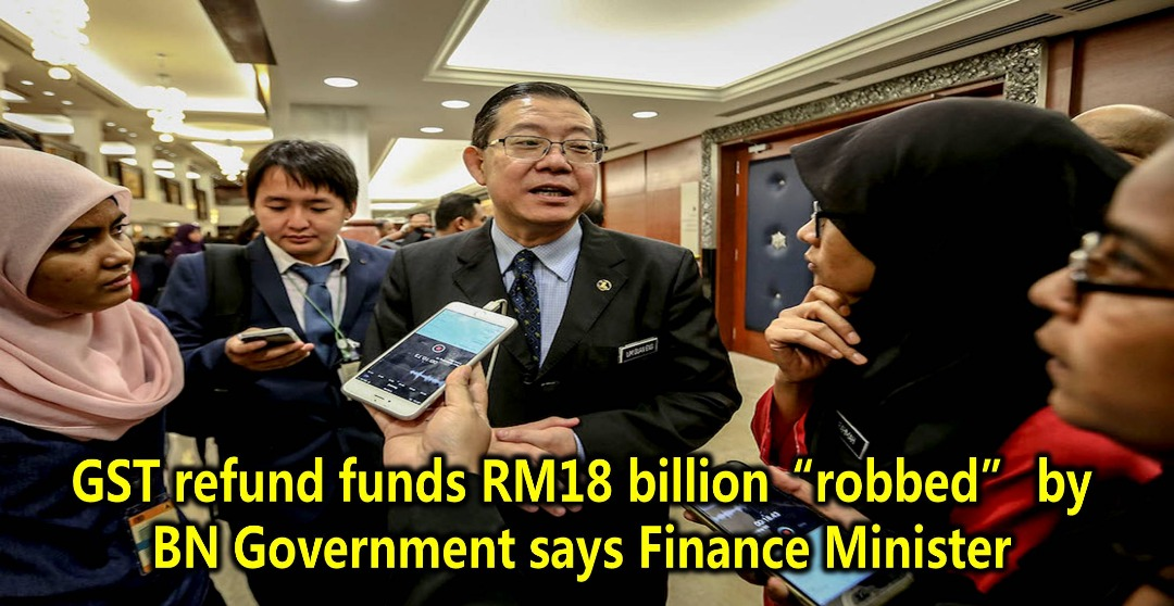 "GST refund funds RM18 billion ""robbed"" by BN Government says Finance Minister"
