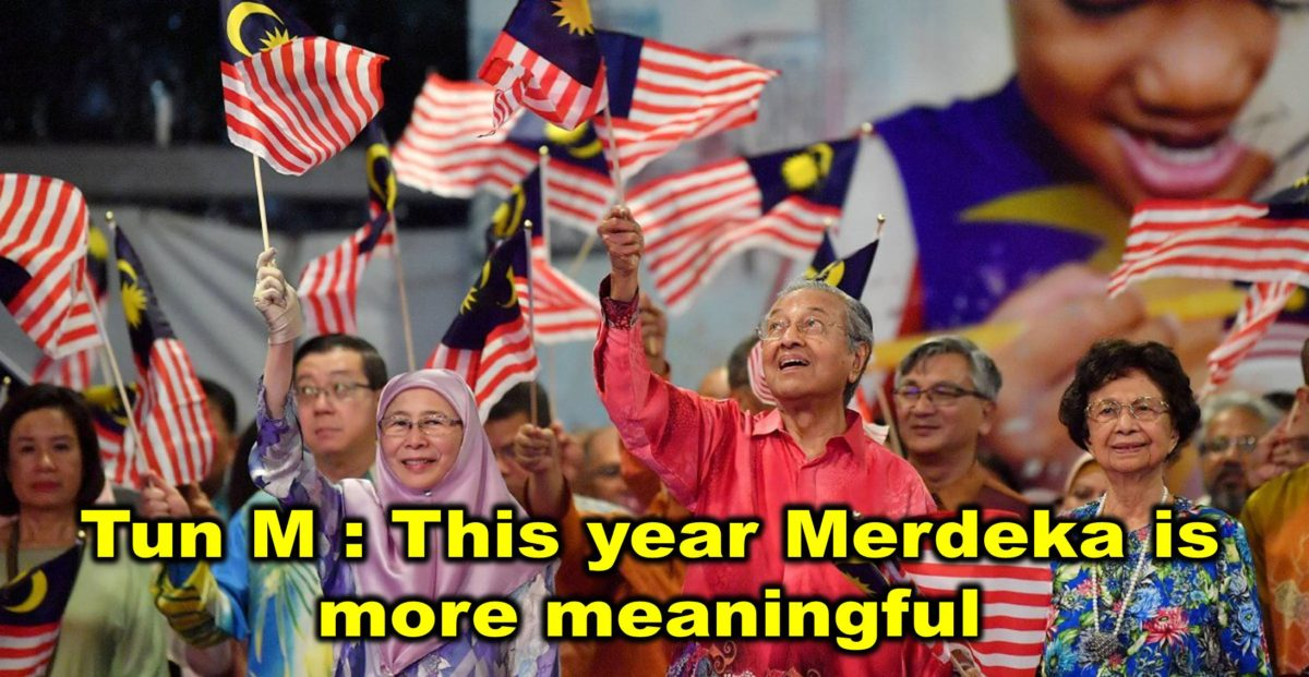 Tun M : This year Merdeka is more meaningful