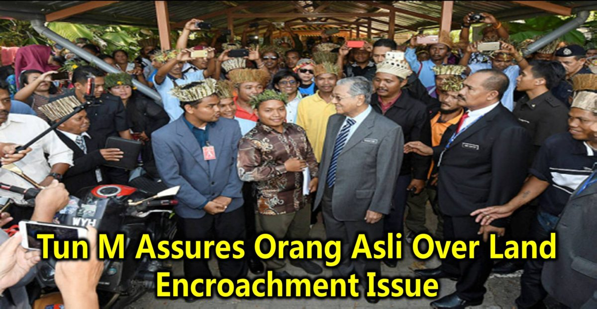 Tun M Assures Orang Asli Over Land Encroachment Issue