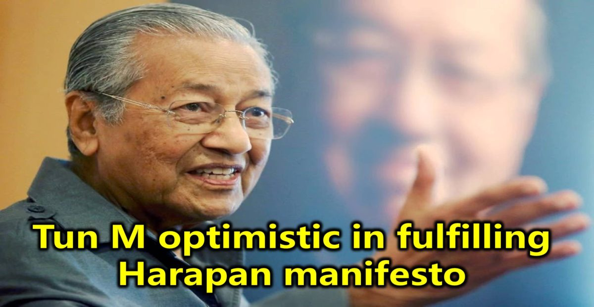 Tun M optimistic in fulfilling Harapan manifesto