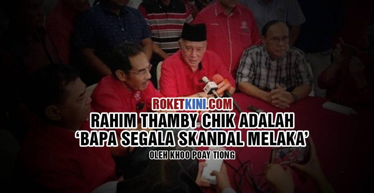 Rahim Thamby Chik adalah 'Bapa Segala Skandal Melaka'
