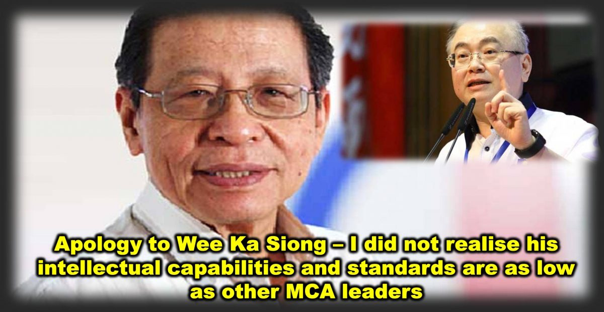 Apology to Wee Ka Siong – I did not realise his intellectual capabilities and standards are as low as other MCA leaders