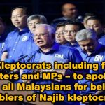 "The Kleptocrats including former Ministers and MPs – to apologise to all Malaysians for being ""enablers of Najib kleptocracy"""