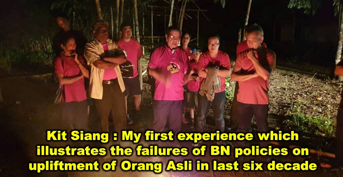 Kit Siang : My first experience which illustrates the failures of BN policies on upliftment of Orang Asli in last six decade