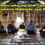 Kenapa baru sekarang letak calon Orang Asli di Cameron Highlands, soal Kit Siang