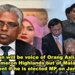 Manogaran will be voice of Orang Asli, not only from Cameron Highlands but of Malaysia, in Parliament if he is elected MP on January 26