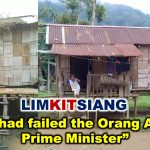 Lim Kit Siang : Najib had failed the Orang Aslis as Prime Minister