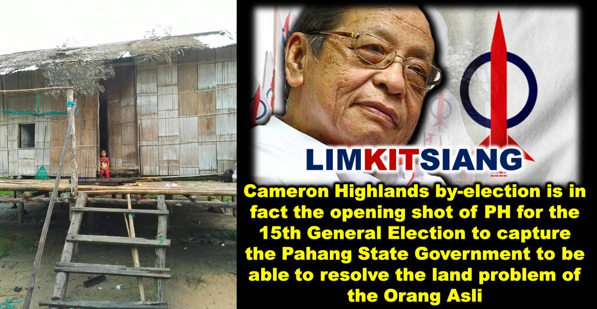 Cameron Highlands by-election is in fact the opening shot of PH for the 15th General Election to capture the Pahang State Government to be able to resolve the land problem of the Orang Asli