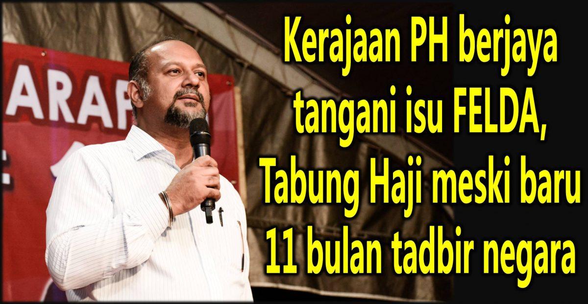 Kerajaan PH berjaya tangani isu FELDA, Tabung Haji meski baru 11 bulan tadbir negara