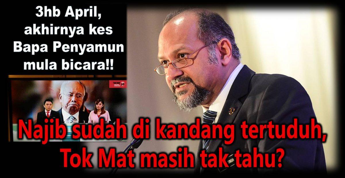 Najib sudah di kandang tertuduh, Tok Mat masih tak tahu?