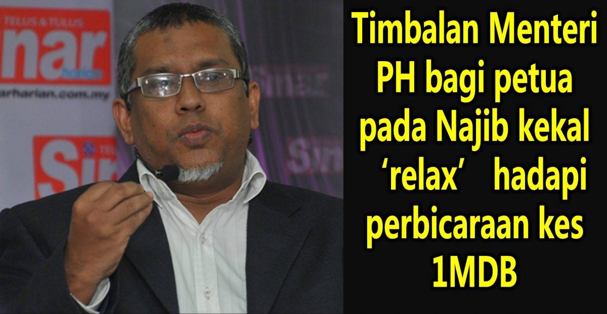 Timbalan Menteri PH bagi petua pada Najib kekal 'relax' hadapi perbicaraan kes 1MDB
