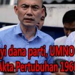 Sembunyi dana parti, UMNO langgar Akta Pertubuhan 1966